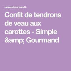 Confit de tendrons de veau aux carottes - Simple & Gourmand