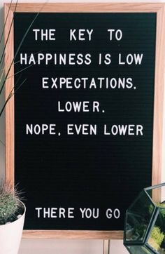 Lower your expectations!