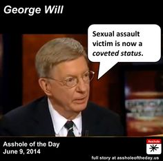 Another Republican redefining sexual abuse. George Will, Asshole of the Day for June 2014 Ignorant People, Stupid People, Are You Serious, Whats Wrong, Faith In Humanity, Social Issues, Dumb And Dumber, In This World, Equality