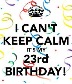 53 best its my 23rd birthday images on pinterest in 2018 i cant keep calm its my 23rd birthday m4hsunfo
