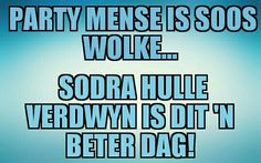 Party mense is soos wolke. Sodra hulle verdwyn is dit 'n beter dag! Afrikaans Quotes, Sarcasm, Company Logo, Wall Art, Logos, Random Things, Funny, Party, Awesome