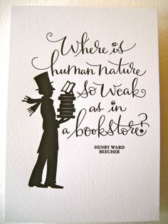 Where is human nature so weak as in a bookstore. Henry Ward Beecher  Art by tagteamtompkins