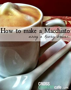 A super easy at home Macchiato recipe using a Keurig K-cup coffee brewer.