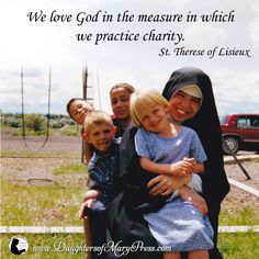 We love God in the measure in which we practice charity.  #DaughtersofMary #DaughtersofMaryPress #Catholic #ReligiousSisters #Charity #StTherese