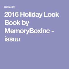 2016 Holiday Look Book by MemoryBoxInc - issuu