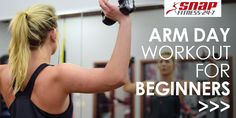 Arm Day for Beginners - Snap Fitness Blog... has workouts and meal ideas
