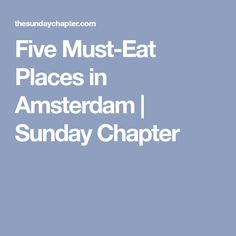 Five Must-Eat Places in Amsterdam | Sunday Chapter