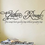 Gather Round vinyl wall lettering from TheSimpleStencil.com comes in two colors of your choice and reads: You cannot have quality time without quantity time.