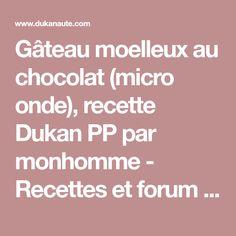Gâteau moelleux au chocolat (micro onde), recette Dukan PP par monhomme - Recettes et forum Dukan pour le Régime Dukan