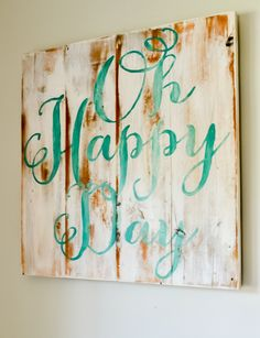 """Oh Happy Day"" Wood Sign - would be great in a bed or bath, so you see it first thing in the morning."