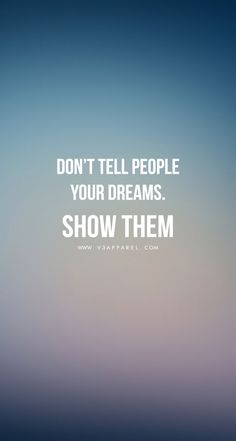 DONT_TELL_PEOPLE_YOUR_DREAMS_SHOW_THEM_-_WWW.V3APPAREL.COM_-_FREE_MOTIVATIONAL_PHONE_WALLPAPERS.jpg (744×1392)
