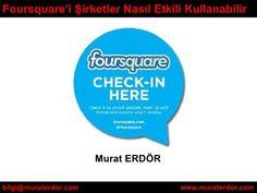 Foursquare'i şirketler nasıl etkili kullanabilir by Murat Erdör, via Slideshare