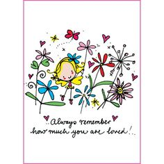 Always remember how much you are loved!
