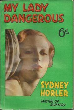 My Lady is Dangerous: Horler, Sydney