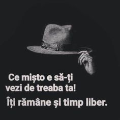 Lumea a început aici! Funny Inspirational Quotes, Motivational Words, Meaningful Quotes, Funny Quotes, Attitude Quotes, Mood Quotes, Positive Quotes, Life Quotes, Phonetic Alphabet