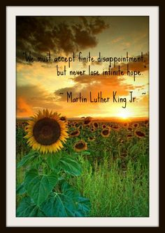 """We must accept finite disappointment, but never lose infinite hope."""