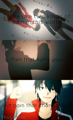 There are two kinds of pain in this world. Pain that hurts you. And pain that changes you.