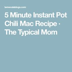 5 Minute Instant Pot Chili Mac Recipe · The Typical Mom