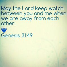 *Genesis 31:49* I absolutely love this verse.