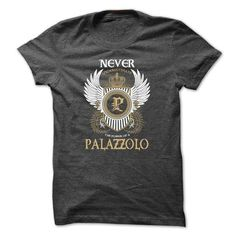 PALAZZOLO Never - #cool shirts #make your own t shirts. GUARANTEE => https://www.sunfrog.com/Names/PALAZZOLO-Never-fxllzwbfeo.html?60505