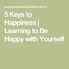 5 Keys to Happiness | Learning to Be Happy with Yourself