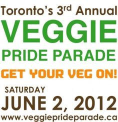 Join us for the 3rd Annual Toronto Veggie Pride Parade. This fun filled events will give you a chance to share in the celebration of vegan life. June 2, 2012.