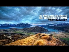 Queenstown, New Zealand.  An amazing timelapse photography clip of 30 days and 30 nights in Queenstown.