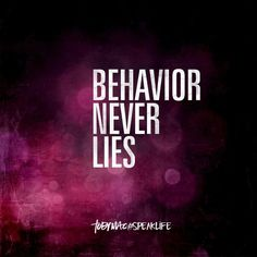 Behavior never lies.....
