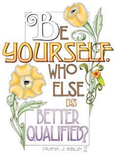 Be Yourself. Who else is better qualified? - Frank J. Giblin II (Illustrated by Mary Engelbreit)