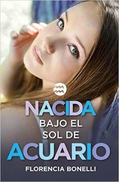 Fans de Autoras de Novelas Románticas: Nacida bajo el sol de Acuario, Florencia Bonelli