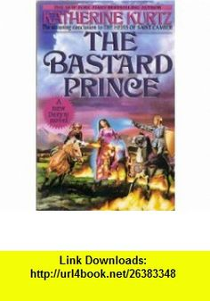 The Bastard Prince (Heirs of Saint Camber Series, Volume 3) Katherine Kurtz ,   ,  , ASIN: B002JYKQ7W , tutorials , pdf , ebook , torrent , downloads , rapidshare , filesonic , hotfile , megaupload , fileserve