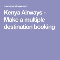 Kenya Airways - Make a multiple destination booking Kenya, Boarding Pass, How To Make