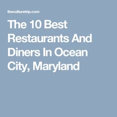 The 10 Best Restaurants And Diners In Ocean City, Maryland