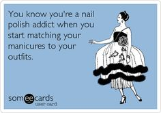 You know you're a nail polish addict when you start matching your manicures to your outfits.
