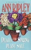 "Engross yourself in a Springtime Mystery!  ""Death at the Spring Plant Sale"" by Ann Ripley."