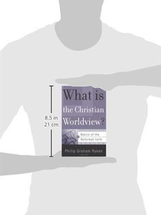 What Is the Christian Worldview? (Basics of the Faith) (Basics of the Reformed Faith)