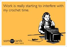 Haha! Need to sneak in some crochet (knitting) time!