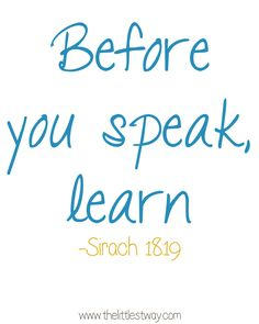 31 Days reading and writing about the book of Sirach. Today, Sirach 18:19--Before you speak, learn