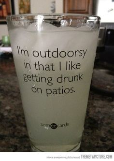 I'm outdoorsy in that I like getting drunk on patios!
