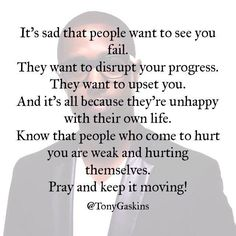 It is sad some people want to see you fail.