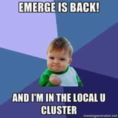 Emerge is back! And I'm in the Local U Cluster