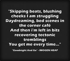 Skipping beats, blushing cheeks I am struggling Daydreaming, bed scenes in the corner café And then i'm left in bits recovering tectonic tremblings You get me every time...