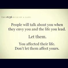 Their not getting no where with you as long as you don't let them effect you!