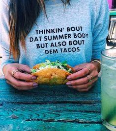 ...dem tacos...