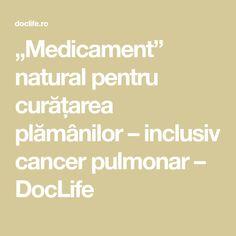 """""""Medicament"""" natural pentru curățarea plămânilor – inclusiv cancer pulmonar – DocLife"""