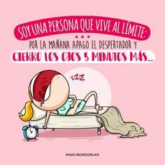 Soy una persona que vive al límite: por la mañana apago el despertador y cierro los ojos 5 minutos más... #frases #missborderlike #humor #funny #divertidas #graciosas #chistes #viñetas