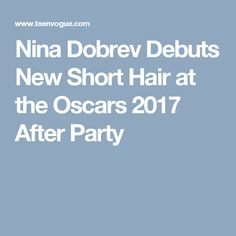Nina Dobrev Debuts New Short Hair at the Oscars 2017 After Party