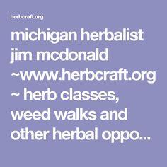 michigan herbalist jim mcdonald ~www.herbcraft.org~ herb classes, weed walks and other herbal opportunities...