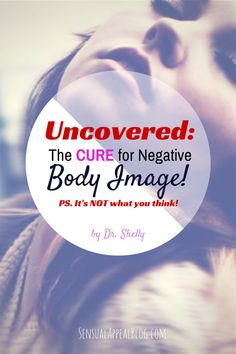 Finally, Here's The Cure for Negative Body Image! (It's not what you think!) - Sensual Appeal