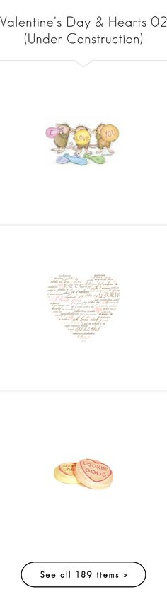"""""""Valentine's Day & Hearts 02 (Under Construction)"""" by kelsjax ❤ liked on Polyvore featuring text, words, quotes, fillers, hearts, backgrounds, effect, phrase, saying and food"""